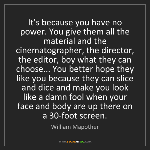 William Mapother: It's because you have no power. You give them all the...