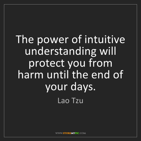 Lao Tzu: The power of intuitive understanding will protect you...