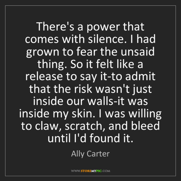 Ally Carter: There's a power that comes with silence. I had grown...