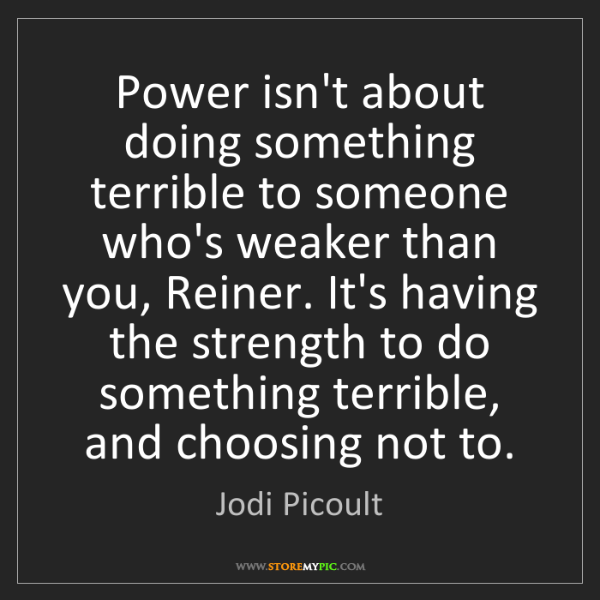 Jodi Picoult: Power isn't about doing something terrible to someone...