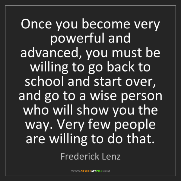 Frederick Lenz: Once you become very powerful and advanced, you must...