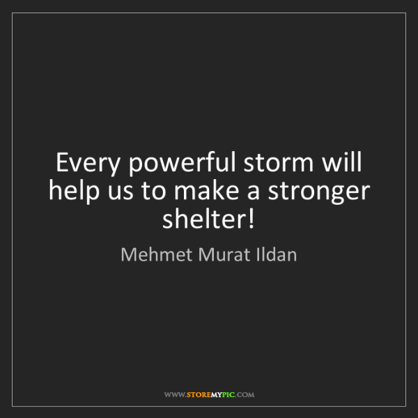 Mehmet Murat Ildan: Every powerful storm will help us to make a stronger...