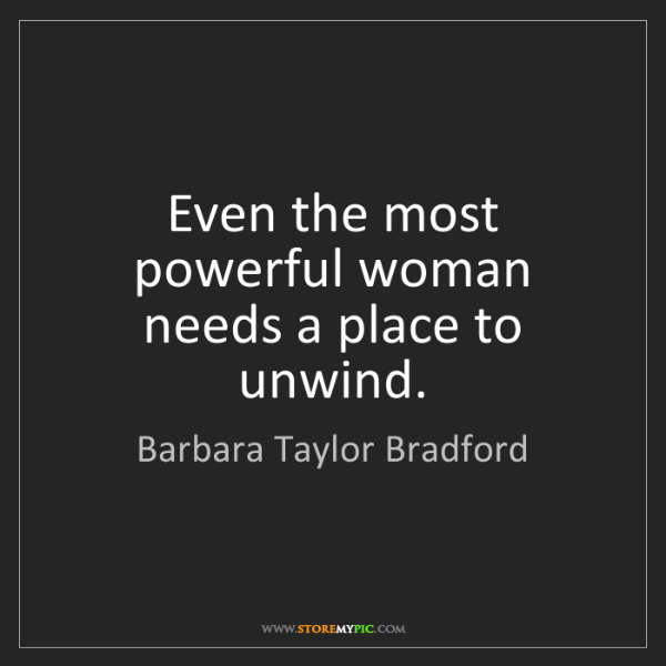 Barbara Taylor Bradford: Even the most powerful woman needs a place to unwind.