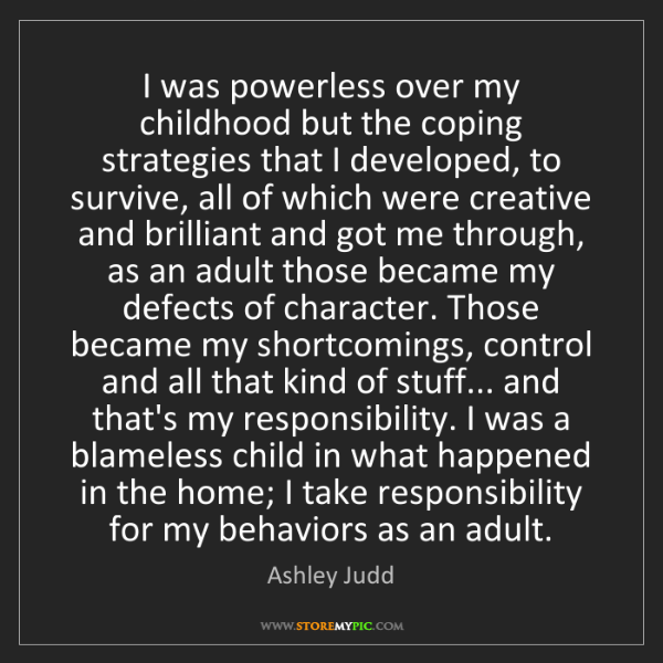 Ashley Judd: I was powerless over my childhood but the coping strategies...
