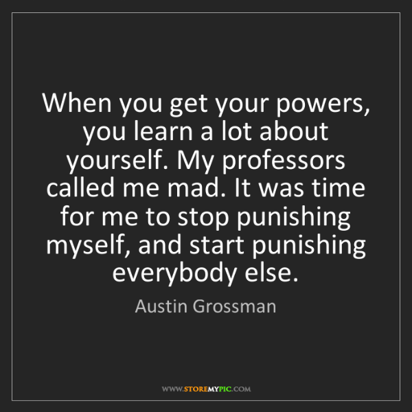 Austin Grossman: When you get your powers, you learn a lot about yourself....