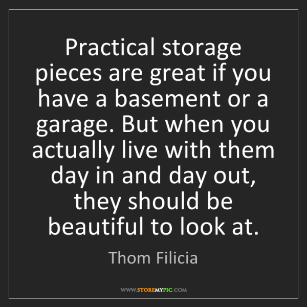 Thom Filicia: Practical storage pieces are great if you have a basement...