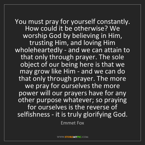 Emmet Fox: You must pray for yourself constantly. How could it be...