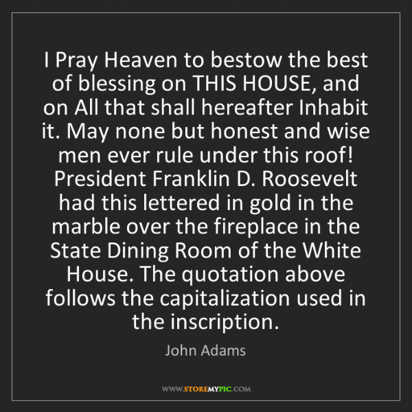 John Adams: I Pray Heaven to bestow the best of blessing on THIS...