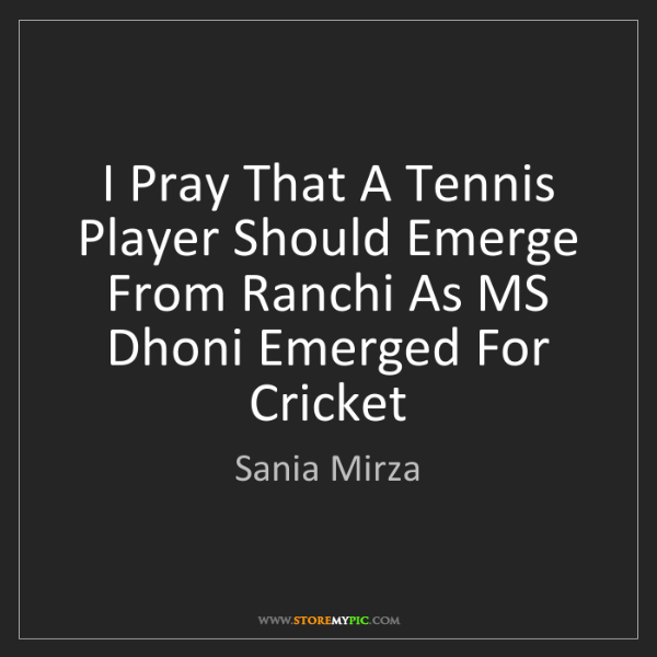 Sania Mirza: I Pray That A Tennis Player Should Emerge From Ranchi...