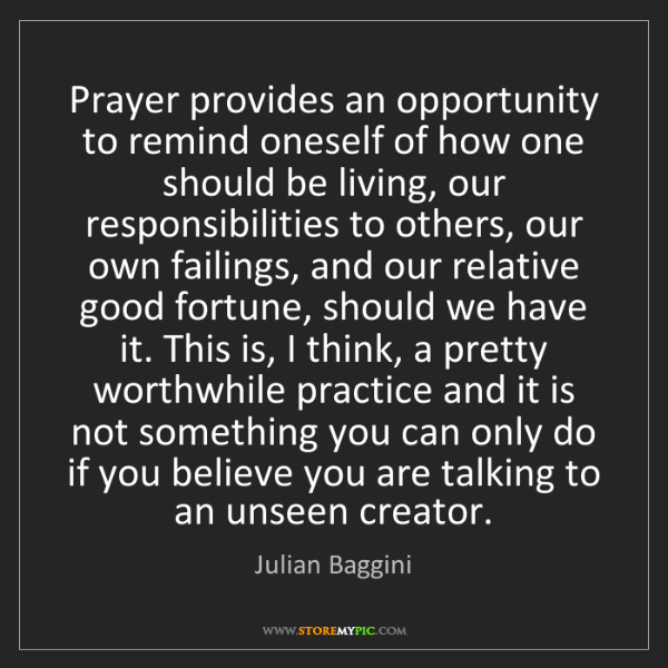 Julian Baggini: Prayer provides an opportunity to remind oneself of how...