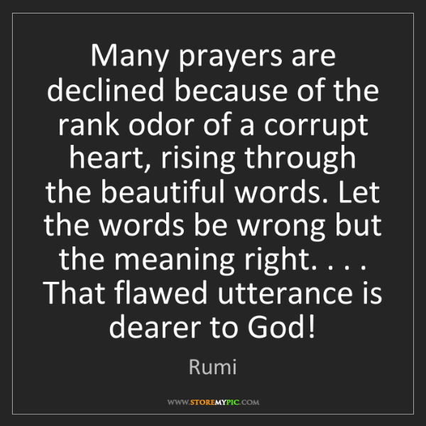 Rumi: Many prayers are declined because of the rank odor of...