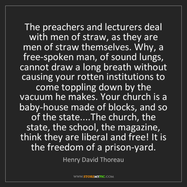 Henry David Thoreau: The preachers and lecturers deal with men of straw, as...