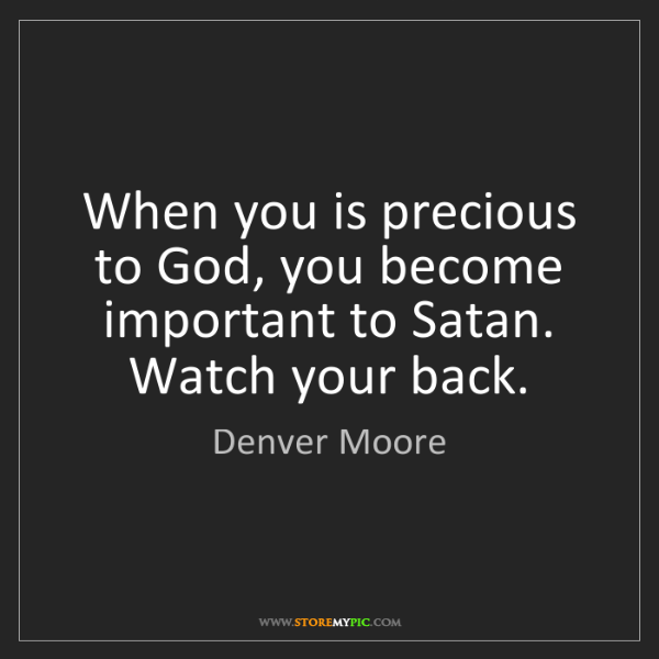 Denver Moore: When you is precious to God, you become important to...
