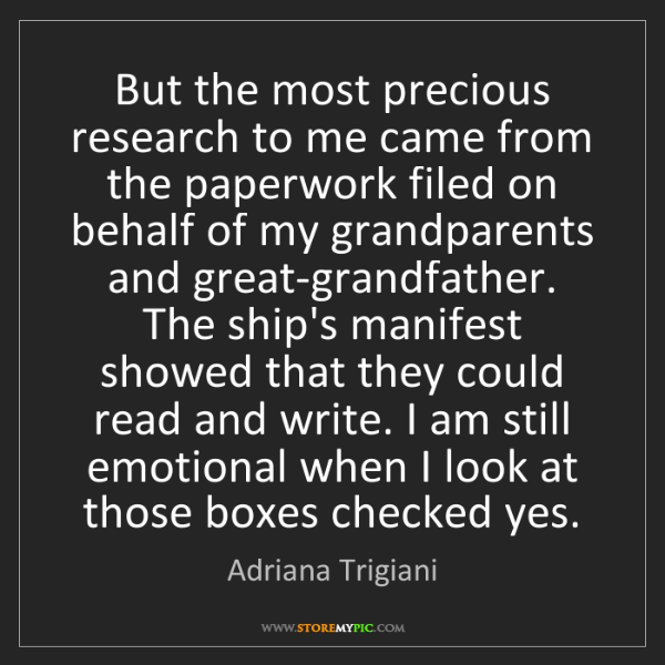 Adriana Trigiani: But the most precious research to me came from the paperwork...