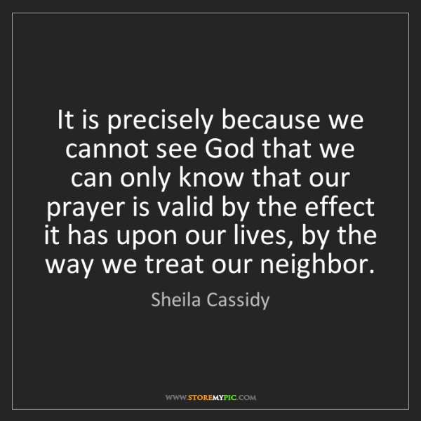 Sheila Cassidy: It is precisely because we cannot see God that we can...