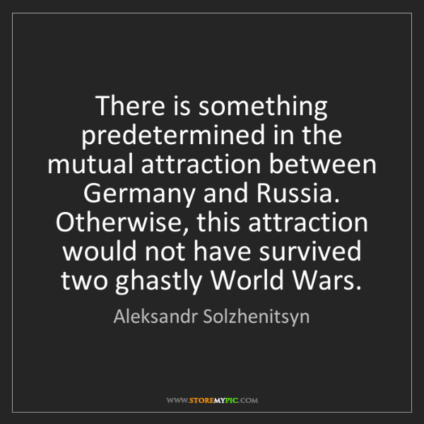 Aleksandr Solzhenitsyn: There is something predetermined in the mutual attraction...