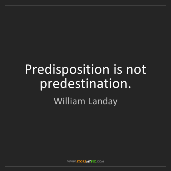 William Landay: Predisposition is not predestination.