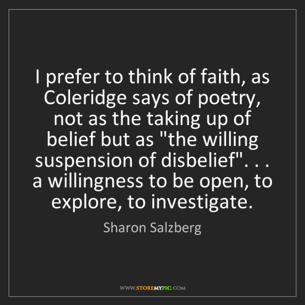 Sharon Salzberg: I prefer to think of faith, as Coleridge says of poetry,...