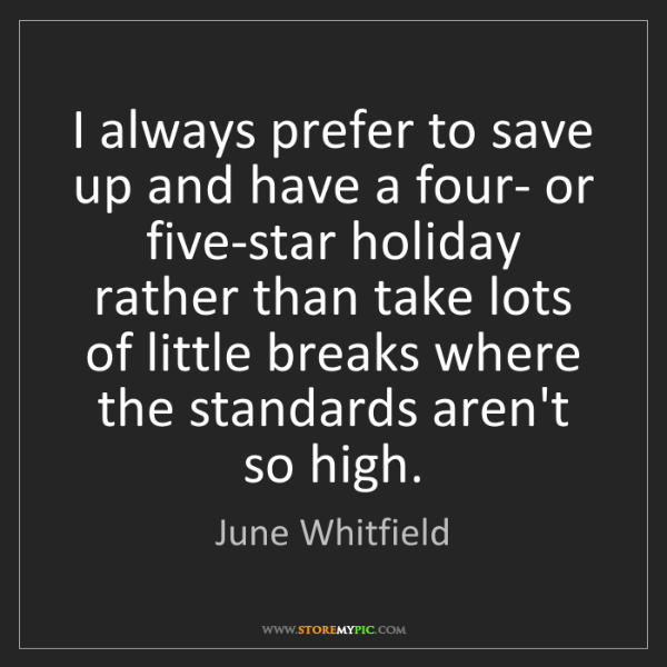 June Whitfield: I always prefer to save up and have a four- or five-star...