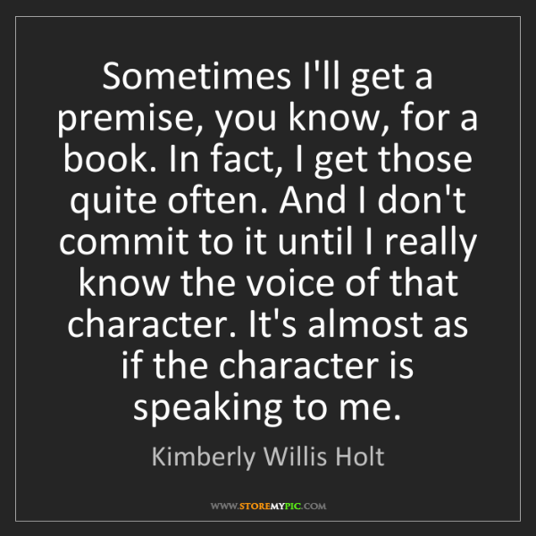 Kimberly Willis Holt: Sometimes I'll get a premise, you know, for a book. In...