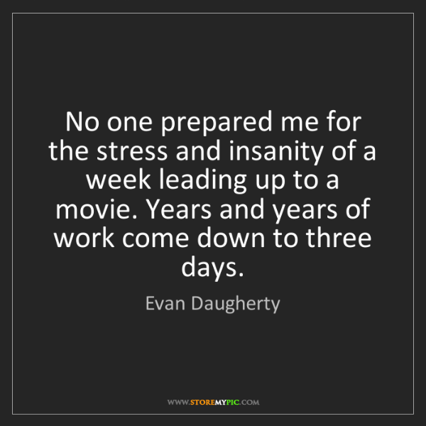 Evan Daugherty: No one prepared me for the stress and insanity of a week...