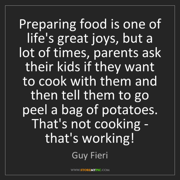 Guy Fieri: Preparing food is one of life's great joys, but a lot...