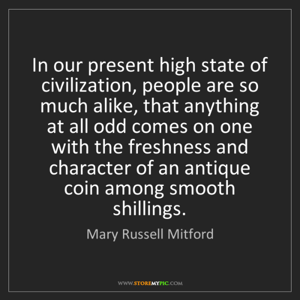 Mary Russell Mitford: In our present high state of civilization, people are...
