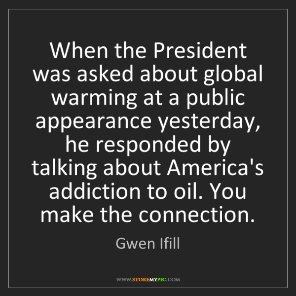 Gwen Ifill: When the President was asked about global warming at...