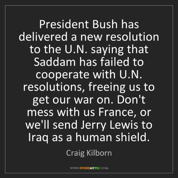 Craig Kilborn: President Bush has delivered a new resolution to the...