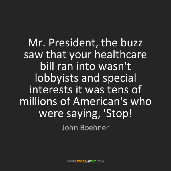 John Boehner: Mr. President, the buzz saw that your healthcare bill...