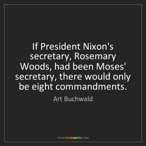 Art Buchwald: If President Nixon's secretary, Rosemary Woods, had been...