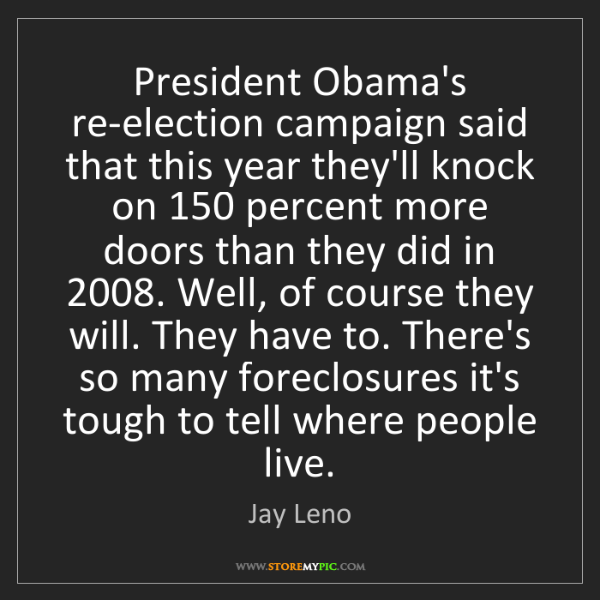 Jay Leno: President Obama's re-election campaign said that this...