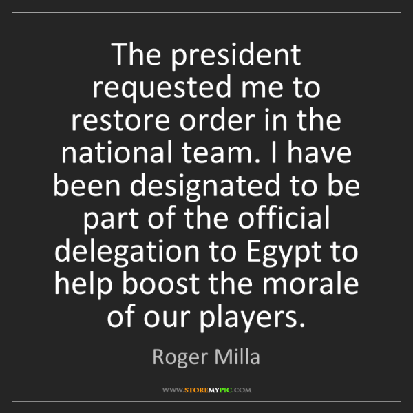 Roger Milla: The president requested me to restore order in the national...