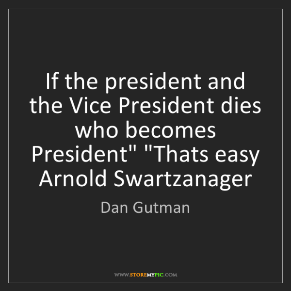 Dan Gutman: If the president and the Vice President dies who becomes...