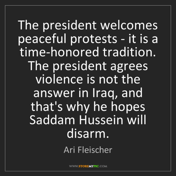 Ari Fleischer: The president welcomes peaceful protests - it is a time-honored...