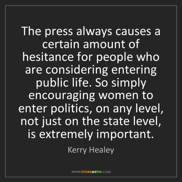 Kerry Healey: The press always causes a certain amount of hesitance...