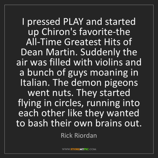 Rick Riordan: I pressed PLAY and started up Chiron's favorite-the All-Time...