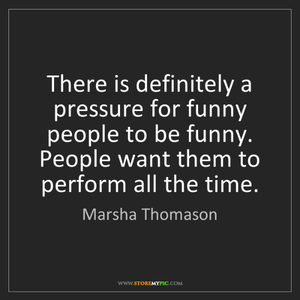 Marsha Thomason: There is definitely a pressure for funny people to be...