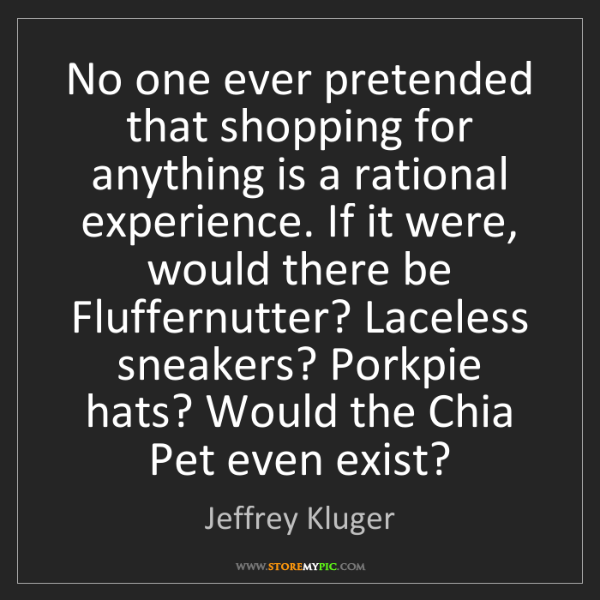 Jeffrey Kluger: No one ever pretended that shopping for anything is a...