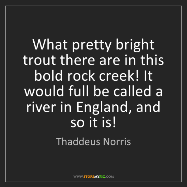 Thaddeus Norris: What pretty bright trout there are in this bold rock...