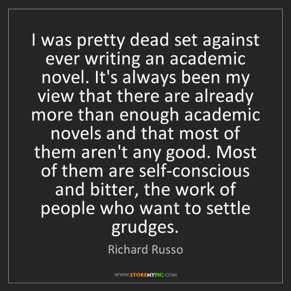 Richard Russo: I was pretty dead set against ever writing an academic...