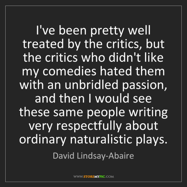 David Lindsay-Abaire: I've been pretty well treated by the critics, but the...