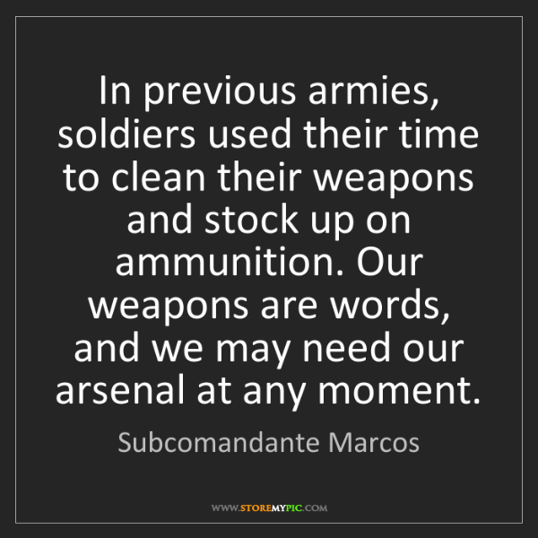 Subcomandante Marcos: In previous armies, soldiers used their time to clean...