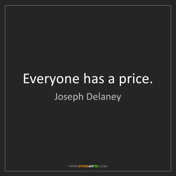 Joseph Delaney: Everyone has a price.