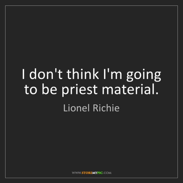Lionel Richie: I don't think I'm going to be priest material.