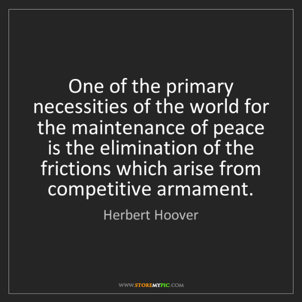 Herbert Hoover: One of the primary necessities of the world for the maintenance...