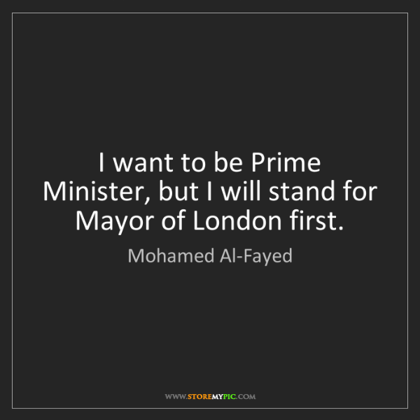Mohamed Al-Fayed: I want to be Prime Minister, but I will stand for Mayor...