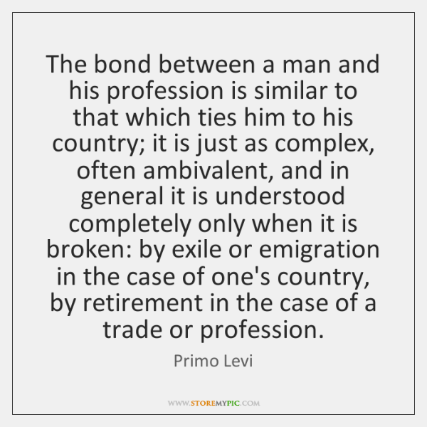The bond between a man and his profession is similar to that ...