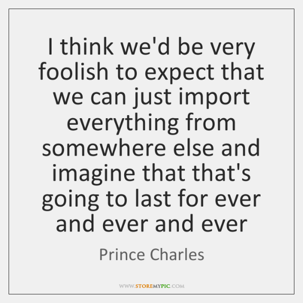 I think we'd be very foolish to expect that we can just ...