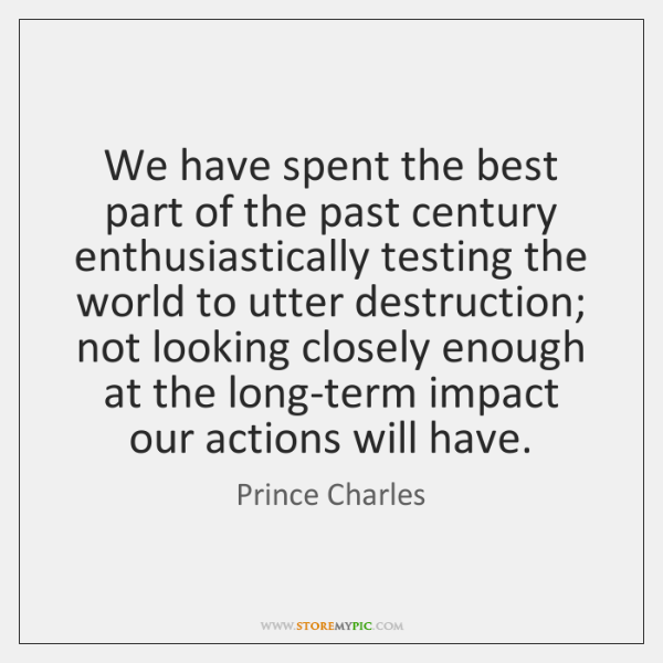 We have spent the best part of the past century enthusiastically testing ...